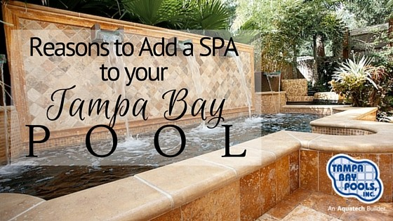 Add a Spa to Your Tampa Bay Pool Today