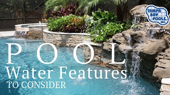 Add These Amazing Features To Your Pool
